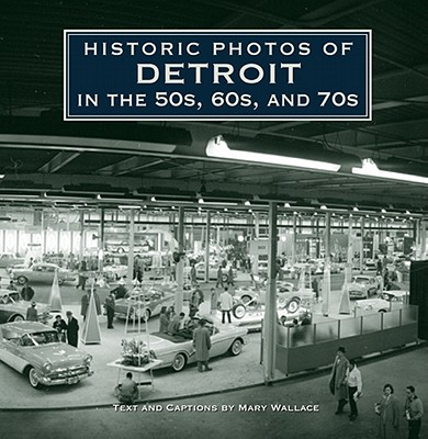 Historic Photos of Detroit in the 50s, 60s, and 70s By Wallace, Mary J.